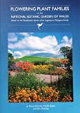 Flowering Plant Families at the National Botanic Garden of Wales: Based on the Classification System of the Angiosperm Phylogeny Group Dianne Edwards