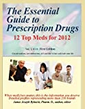 img - for The Essential Guide to Prescription Drugs: 12 Top Meds for 2012 (Volume 1) book / textbook / text book