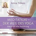 Meditation. Der Weg des Yoga | Anna Trökes