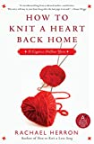 How to Knit a Heart Back Home: A Cypress Hollow Yarn (A Cypress Hollow Yarn Novel)
