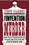 Judith Flanders The Invention of Murder