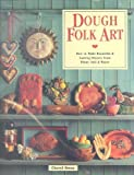 img - for Dough Folk Art: How to Make Beautiful & Lasting Objects from Flour, Salt & Water book / textbook / text book