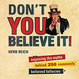 Don't You Believe It!: Exposing the Myths Behind Commonly Believed Fallacies | [Herb Reich]