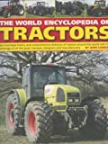 World Encyclopedia of Tractors and Farm Machinery: An Illustrated History and Comprehensive Directory of Tractors Around the World with Full Coverage of ... Great Marques, Designers and Manufacturers