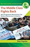 img - for The Middle Class Fights Back: How Progressive Movements Can Restore Democracy in America (New Trends and Ideas in American Politics) book / textbook / text book