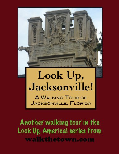 A Walking Tour of Jacksonville, Florida (Look Up, America!)