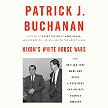 Nixon's White House Wars: The Battles That Made and Broke a President and Divided America Forever Audiobook by Patrick J. Buchanan Narrated by Arthur Morey