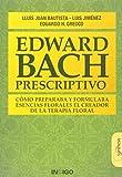 img - for EDWARD BACH PRESCRIPTIVO C MO PREPARABA Y FORMULABA ESENCIAS FLORALES EL CREADOR DE LA TERAPIA FLORAL book / textbook / text book