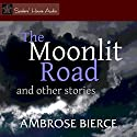 The Moonlit Road and Other Stories Audiobook by Ambrose Bierce Narrated by Roy Macready