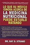 Lo Que su Medico Ignora Acerca de la Medecina Nutricional Puede Estarlo Matando (2922969096) by Strand, Ray D.