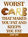 The Worst Carb That Makes You Fat and Keeps You Fat