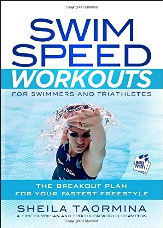 Swim Speed Workouts for Swimmers and Triathletes: The Breakout Plan for Your Fastest Freestyle (Swim Speed Series) written by Sheila Taormina