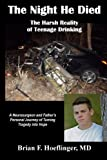 The Night He Died: The Harsh Reality of Teenage Drinking. A Neurosurgeon and Father's Personal Journey of Turning Tragedy Into Hope
