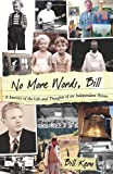 img - for No More Words, Bill: A Journey of the Life and Thoughts of an Independent Person book / textbook / text book