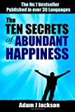 img - for The TEN Secrets of Abundant Happiness: Ancient Wisdom For A Happier Life book / textbook / text book