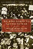img - for We Who Dared to Say No to War( American Antiwar Writing from 1812 to Now)[WE WHO DARED TO SAY NO TO WAR][Paperback] book / textbook / text book