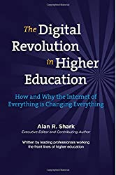The Digital Revolution in Higher Education: How and Why the Internet of Everything is Changing Everything