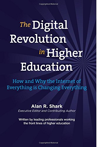 The Digital Revolution in HIgher Education: The How & Why the Internet of Everything is Changing Everything