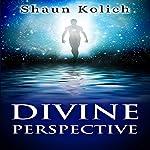 Divine Perspective | Shaun Kolich
