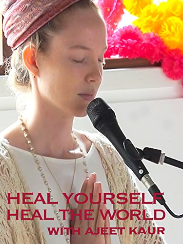 Heal Yourself, Heal the World with Ajeet Kaur