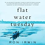 Flat Water Tuesday: A Novel | Ron Irwin