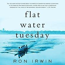 Flat Water Tuesday: A Novel | Livre audio Auteur(s) : Ron Irwin Narrateur(s) : Holter Graham