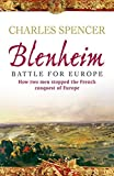 Lord Charles Spencer Blenheim: Battle for Europe , How two men stopped the French conquest of Europe