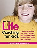 Life Coaching for Kids: A Practical Manual to Coach Children and Young People to Success, Well-being and Fulfilment