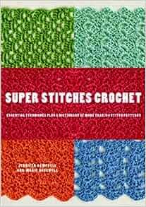 Crochet Stitches Dictionary : Super Stitches Crochet: Essential Techniques Plus a Dictionary of more ...