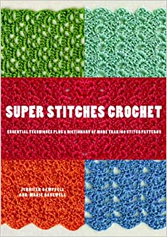 Crochet Stitches Amazon : Super Stitches Crochet: Essential Techniques Plus a Dictionary of more ...