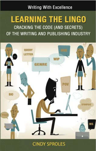 Learning The Lingo: Cracking the Code (and secrets) of the Writing and Publishing Industry: 10 Things You Need to Know Before Attending a Writers' Conference (Writing With Excellence) PDF