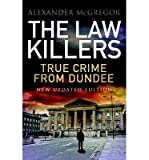 [(The law killers: True Crime from Dundee )] [Author: Alexander McGregor] [Sep-2013]