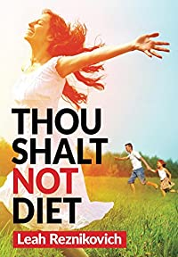(FREE on 1/23) Thou Shalt Not Diet: Important Behavioral Changes That Will Significantly Improve Your Health And Well Being by Leah Reznikovich - http://eBooksHabit.com