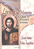 Living the Mysteries: A Guide for Unfinished Christians (1931709122) by Hahn, Scott