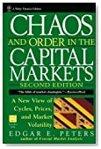 Chaos and Order in the Capital Markets: A New View of Cycles, Prices, and Market Volatility [ CHAOS AND ORDER IN THE CAPITAL MARKETS: A NEW VIEW OF CYCLES, PRICES, AND MARKET VOLATILITY BY Peters, Edgar E. ( Author ) Aug-30-1996