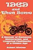 Robert Wintner 1969 and Then Some: A Memoir of Romance, Motorcycles, and Lingering Flashbacks of a Golden Age