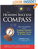 The Hoshin Success Compass: Set Your Priorities Straight with the Strategic Alignment Process of the World's Best Companies (Volume 1)