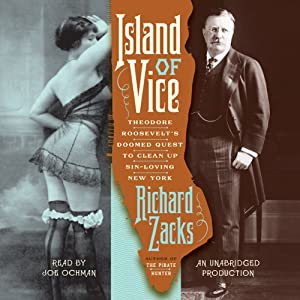 Island of Vice: Theodore Roosevelt's Doomed Quest to Clean up Sin-Loving New York | [Richard Zacks]