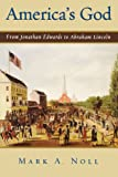 America's God: From Jonathan Edwards to Abraham Lincoln (0195182995) by Noll, Mark A.
