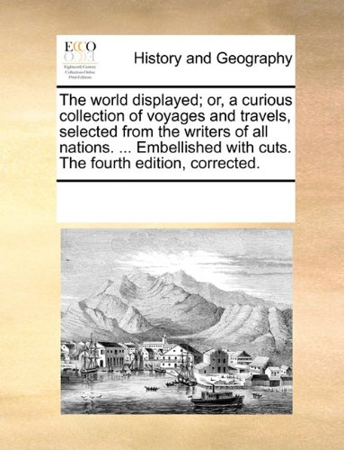 The world displayed; or, a curious collection of voyages and travels, selected from the writers of all nations. ... Embe