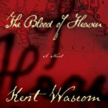 The Blood of Heaven (       UNABRIDGED) by Kent Wascom Narrated by Brian Holsopple