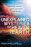 Unexplained Mysteries of Heaven and Earth: Biblical facts about our world and beyond (1621362531) by Phillips, Ron