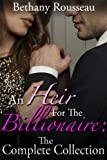 An Heir For The Billionaire: The Complete Collection (A BDSM And Domination Erotic Romance Novel)