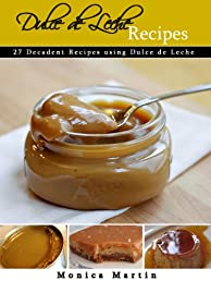 Dulce De Leche - 27 Decadent Recipes Using Dulce De Leche