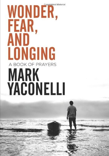Wonder, Fear, and Longing: A Book of Prayers, Yaconelli, Mark