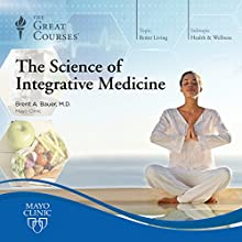 The Science of Integrative Medicine Lecture by  The Great Courses Narrated by Professor Brent A. Bauer