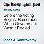 Before the Voting Begins, Remember When Government Wasn't Reviled   George F. Will