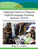 Adapting Content to Empower English Language Learning Students (ACEES): Professional Development for Content Area Instructors, Grades 6-12 (Pearson Resources for Teaching English Learners)