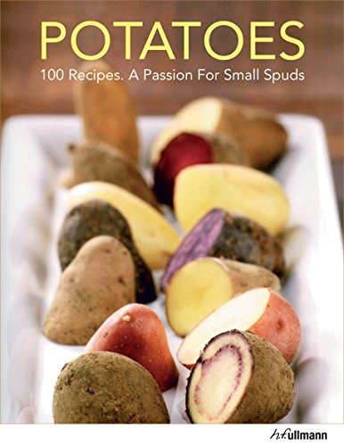 Potatoes: 100 Recipes. a Passion for Small Spuds by Cornelia Adam