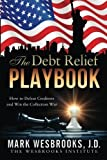 img - for The Debt Relief Playbook: How to Defeat Creditors and Win the Collection War (Legal Playbooks) (Volume 1) 2014 edition by Wesbrooks J.D., Mark (2014) Paperback book / textbook / text book